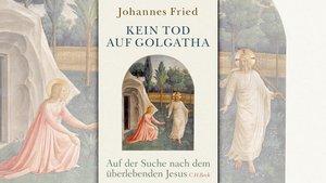 Das Buch von Johannes Fried: Kein Tod auf Golgatha – Auf der Suche nach dem überlebenden Jesus.