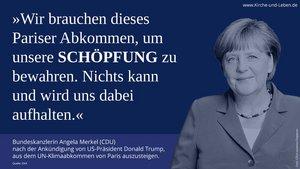 Zur Bewahrung der Schöpfung möchte Bundeskanzlerin Angela Merkel (CDU) an den Zielen des Pariser Klima-Abkommens festhalten.