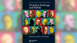 """""""Zwischen Seelsorge und Politik. Katholische Bischöfe in der NS-Zeit"""""""