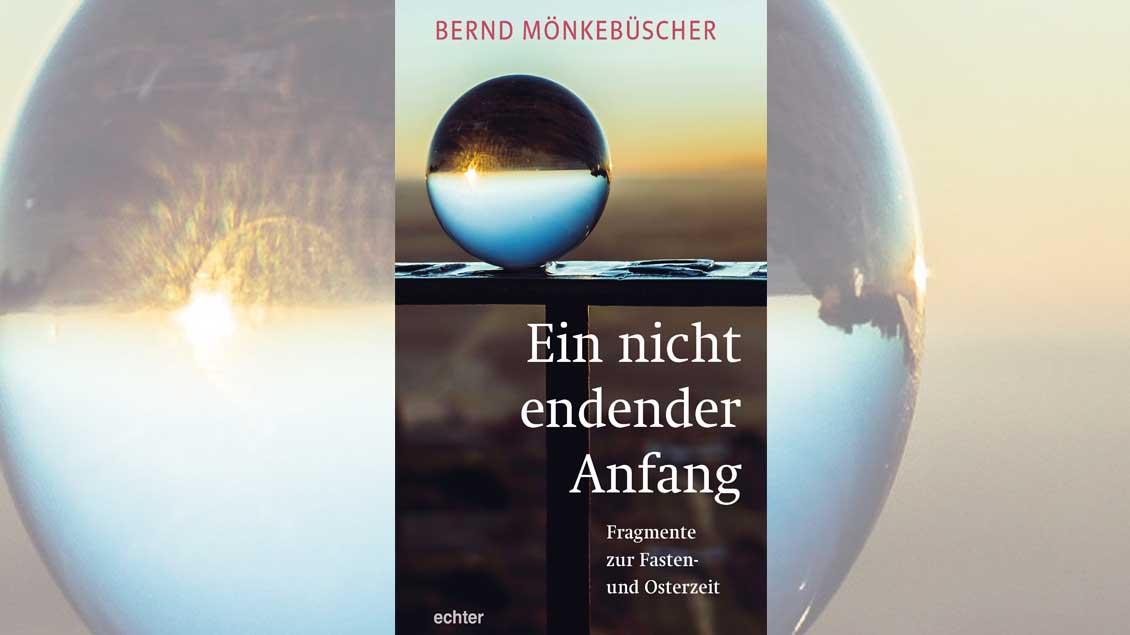 """Cover des Buches von Pfarrer Bernd Mönkebüscher: """"Ein nicht endender Anfang""""."""