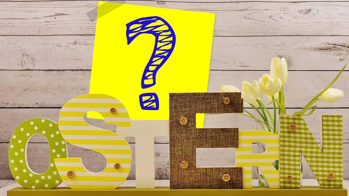 """Der Schriftzug """"Ostern"""" aus dreidimensionalen Buchstaben. Dahinter ein Fragezeichen."""